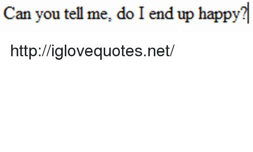 Happy, Http, and Net: Can  you  tell  me,  do  I  end  up  happy http://iglovequotes.net/