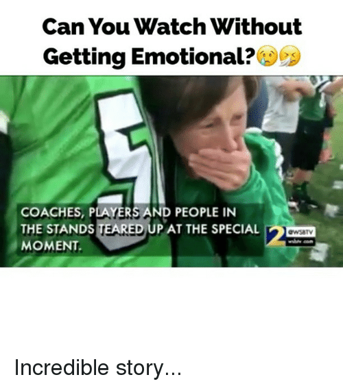 Memes, Watch, and 🤖: Can You Watch Without  Getting Emotional  COACHES, PLAYERS AND PEOPLE IN  THE STANDS  TE  RED UP AT THE SPECIAL  MOMENT. Incredible story...