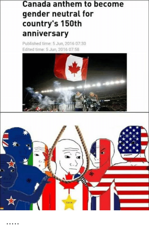Canada, Time, and Dank Memes: Canada anthem to become  gender neutral for  country's 150th  anniversary  Published time: 5 Jun, 2016 07:30  Edited time: 5 Jun, 2016 07:58 .....