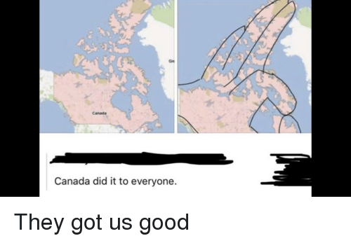 Canada Canada Did It to Everyone   Reddit Meme on ME ME