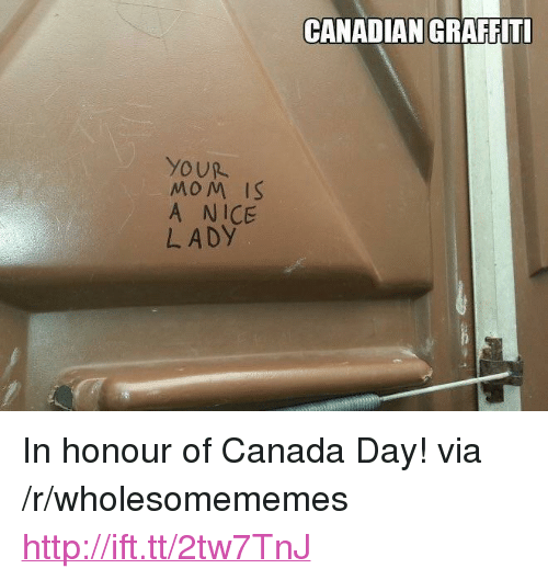 """Canada, Http, and Canadian: CANADIAN GRAFFIT  MoM IS  A NICE  LADY <p>In honour of Canada Day! via /r/wholesomememes <a href=""""http://ift.tt/2tw7TnJ"""">http://ift.tt/2tw7TnJ</a></p>"""