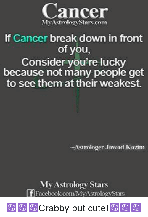 Cancer My Astrology Starscom if Cancer Break Down in Front