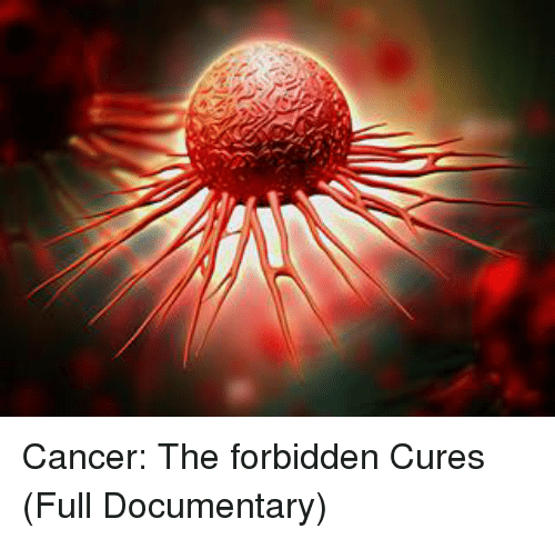 Memes Cancer And  F0 9f A4 96 Cancer The Forbidden Cures Full Documentary