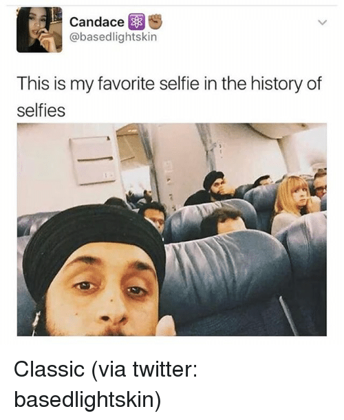 candace s basedlightskin this is my favorite selfie in the 15328647 candace s this is my favorite selfie in the history of selfies,History Memes Twitter