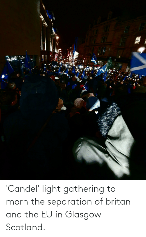 Scotland, Light, and Gathering: 'Candel' light gathering to morn the separation of britan and the EU in Glasgow Scotland.