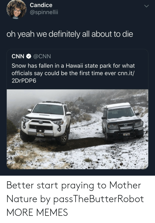 cnn.com, Dank, and Definitely: Candice  @spinnellii  oh yeah we definitely all about to die  CNN @CNN  Snow has fallen in a Hawaii state park for what  officials say could be the first time ever cnn.it/  2DrPDP6  J 542 Better start praying to Mother Nature by passTheButterRobot MORE MEMES