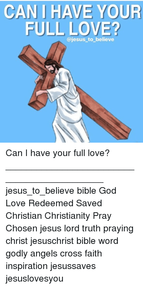God, Jesus, and Love: CANI HAVE YOUR  FULL LOVE?  @jesus to believe Can I have your full love? ____________________________________________ jesus_to_believe bible God Love Redeemed Saved Christian Christianity Pray Chosen jesus lord truth praying christ jesuschrist bible word godly angels cross faith inspiration jesussaves jesuslovesyou