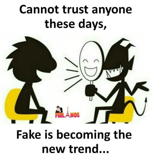 Fake, Memes, and 🤖: Cannot trust anyone  these days,  FEELANGS  Fake is becoming the  new trend..,