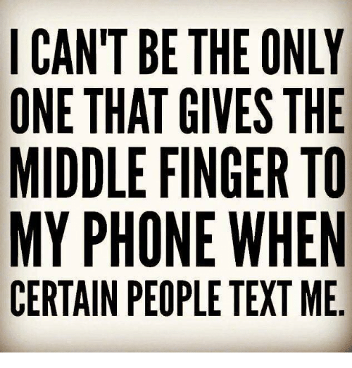 cant be the only one that gives the middle finger 29082037 can't be the only one that gives the middle finger to my phone when