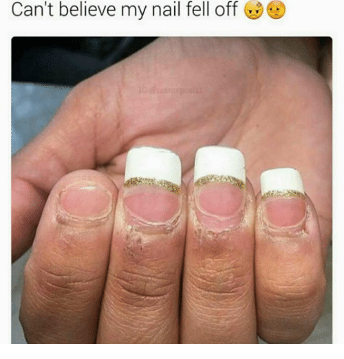 Memes Nails And Can T Believe My Nail Fell Off