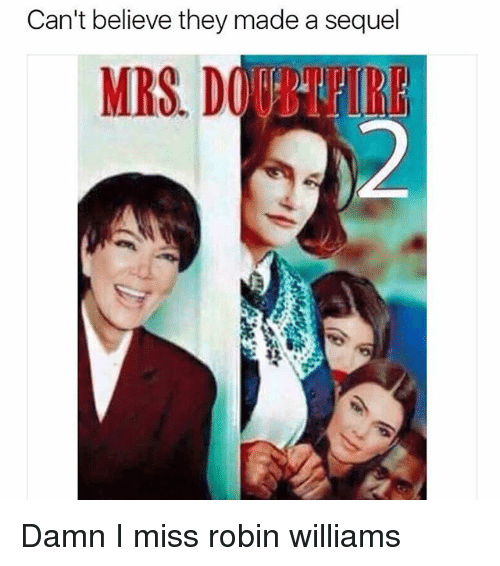 Robin Williams, Trendy, and Robin: Can't believe they made a sequel  MRS D Damn I miss robin williams