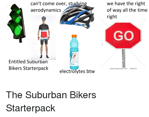 Can T Come Over Studying Aerodynamics We Have The Right Of Way All The Time Right Giro Go Entitled Suburban Mote Bikers Starterpack Wwwbigstoekopbe18 Electrolytes Btw Come Over Meme On Me Me