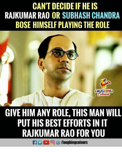 Best, Indianpeoplefacebook, and Bose: CAN'T DECIDE IF HE IS  RAJKUMAR RAO OR SUBHASH CHANDRA  BOSE HIMSELF PLAYING THE ROLE  LAUGHING  Colours  GIVE HIM ANY ROLE, THIS MAN WILL  PUT HIS BEST EFFORTS IN IT  RAJKUMAR RAO FOR YOU