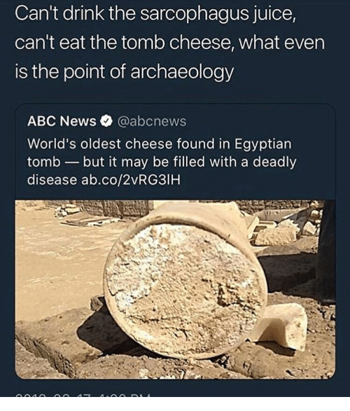 Can't Drink the Sarcophagus Juice Can't Eat the Tomb Cheese