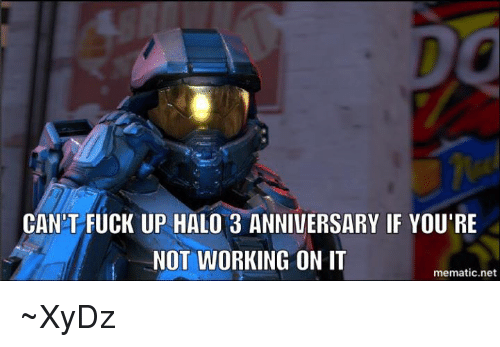Halo, Fuck, and Net: CANT FUCK UP HALO 3 ANNIVERSARY IF YOU'RE  NOT WORKING ON IT  mematic.net ~XyDz
