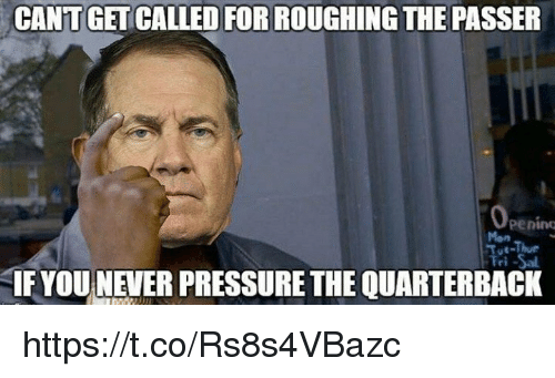 Tom Brady, For, and Quarterback: CANT GET CALLED FOR ROUGHING THE PASSER  Mon  IF YOUNEVER PRESSURETHE QUARTERBACK https://t.co/Rs8s4VBazc