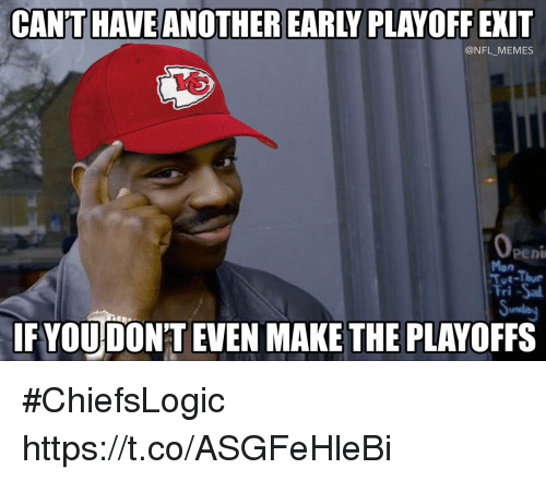 Football, Memes, and Nfl: CAN'T HAVE ANOTHER EARLY PLAYOFF EKIT  @NFL MEMES  Mon  Tut-Thu  Fri -Sa  Sunday  IF YOU DONT EVEN MAKE THE PLAYOFFS #ChiefsLogic https://t.co/ASGFeHleBi