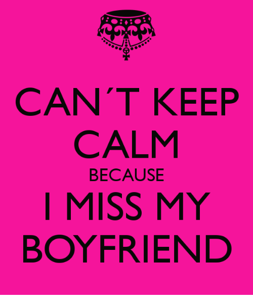Cant Keep Calm Because I Miss My Boyfriend Relationships Meme On