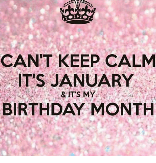 Cant keep calm it 39 s january its my birthday month - Its my birthday month images ...