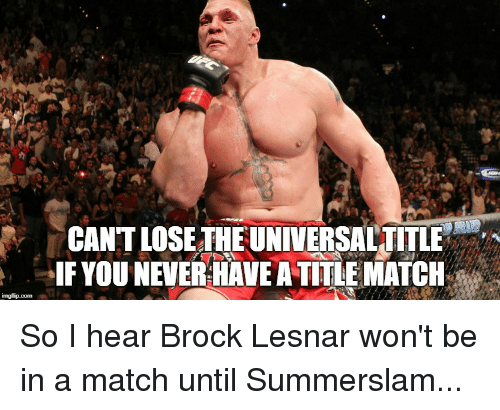 Wrestling, Brock, and Brock-Lesnar: CANT LOSE THE UNIVERSALTITLE  IF YOU NEVER HAVE A TITLE MATCH