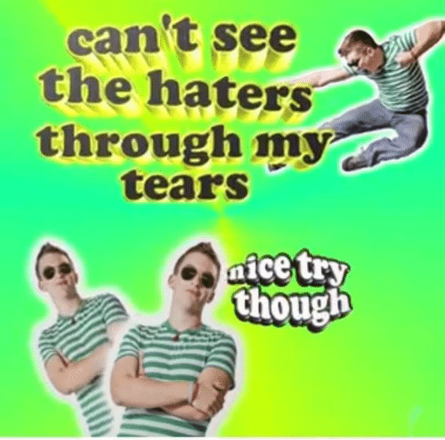 Tears, Though, and Haters: can't see  the haters  through my  tears  aicetry  though