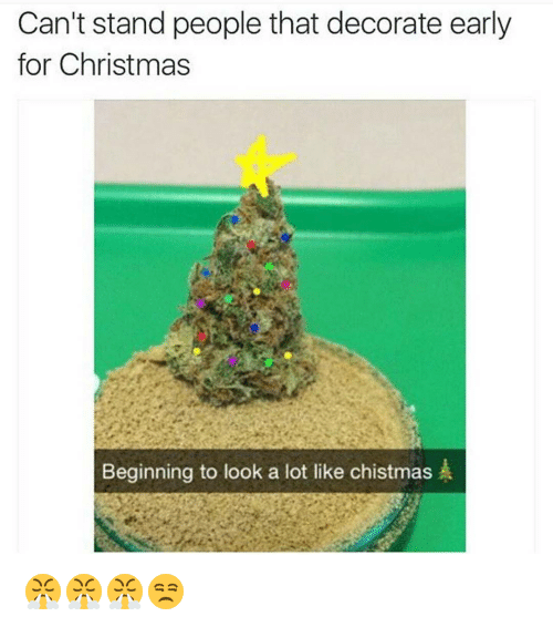 Christmas, Funny, and Decoration: Can't stand people that decorate early  for Christmas  Beginning to look a lot like chistmas  A 😤😤😤😒
