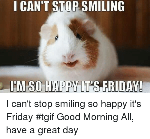 I M So Happy Its Friday: CAN'T STOP SMILING IM SO HAPPY IT'S FRIDAY! I Can't Stop