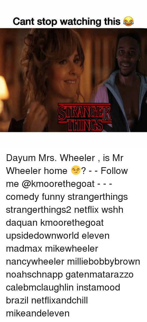 Daquan, Funny, and Memes: Cant stop watching this Dayum Mrs. Wheeler , is Mr Wheeler home 😏? - - Follow me @kmoorethegoat - - - comedy funny strangerthings strangerthings2 netflix wshh daquan kmoorethegoat upsidedownworld eleven madmax mikewheeler nancywheeler milliebobbybrown noahschnapp gatenmatarazzo calebmclaughlin instamood brazil netflixandchill mikeandeleven