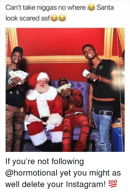 Instagram, Memes, and Santa: Can't take niggas no where  look scared asf  Santa If you're not following @hormotional yet you might as well delete your Instagram! 💯