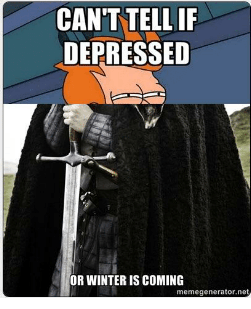 cant tellif depressed or winter is coming memegenerator net 18211564 can't tellif depressed or winter is coming memegeneratornet,Winter Meme Generator