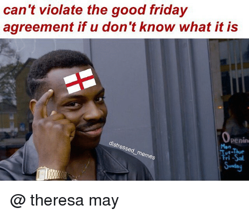 Cant Violate The Good Friday Agreement If U Dont Know What It Is