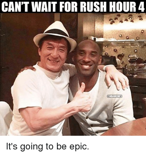 Nba, Rush Hour, and Rush: CAN'T WAIT FOR RUSH HOUR 4  NBAMEMES It's going to be epic.