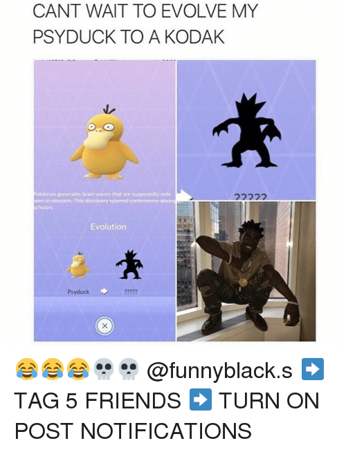 Brains, Friends, and Pokemon: CANT WAIT TO EVOLVE MY  PSY DUCK TO A KODAK  Pokémon generates brain waves that are supposedly only  een insleepers This discovery spurred controversy amon  Evolution  Psyduck 😂😂😂💀💀 @funnyblack.s ➡️ TAG 5 FRIENDS ➡️ TURN ON POST NOTIFICATIONS