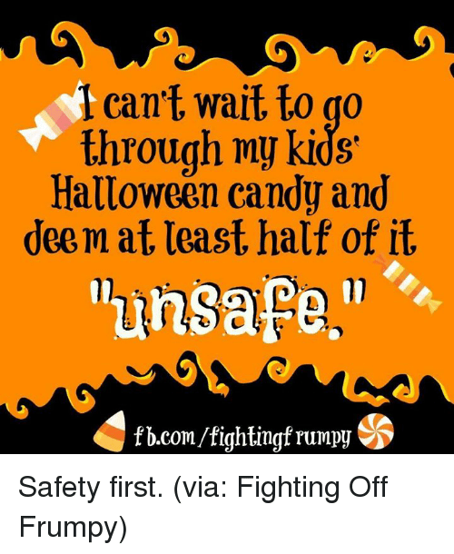 cant wait to go through my kids halloween candy and deem at least half of it unsafe ss fbcomfightingf rumpy safety first via fighting off frumpy candy