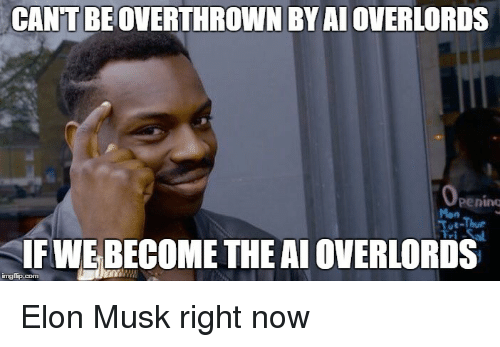 cantbeoverthrown by ai overlords u thur if webecometheaioverlords imgtip com elon 17874691 cantbeoverthrown by ai overlords u thur if webecometheaioverlords