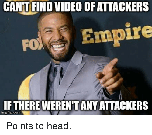 c875e0fa8c CANTFIND VIDEO OF ATTACKERS FEmpire IFTHEREWERENTANY ATTACKERS ...