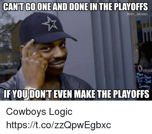 Dallas Cowboys, Football, and Logic: CANTGOONEAND DONE IN THE PLAYOFFS  @NFL MEMES  peni  Mon  Fri -Sa  usda  IF VOU DONT EVEN MAKE THE PLAYOFFS Cowboys Logic https://t.co/zzQpwEgbxc