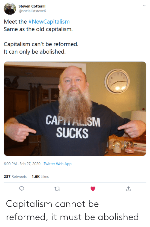 Capitalism, Reformed, and Cannot: Capitalism cannot be reformed, it must be abolished
