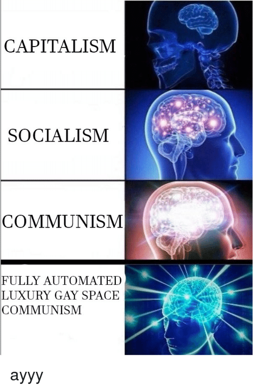 5bfb2579 Capitalism, Socialism, and Space: CAPITALISM SOCIALISM COMMUNISM FULLY  AUTOMATED LUXURY GAY SPACE COMMUNISM
