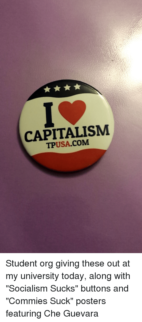 Capital, Capitalism, and Socialism: CAPITALISM TPUSA.COM Student org giving  these out