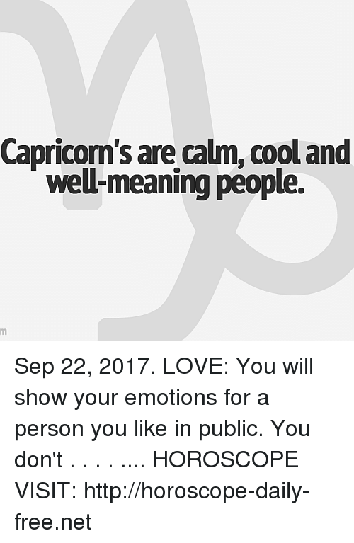 Capricom's Are Calm Cool and Well-Meaning People Sep 22 2017 LOVE