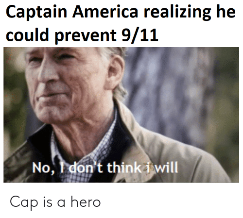 9/11, America, and Hero: Captain America realizing he  could prevent 9/11  No Idon't thinkd will Cap is a hero