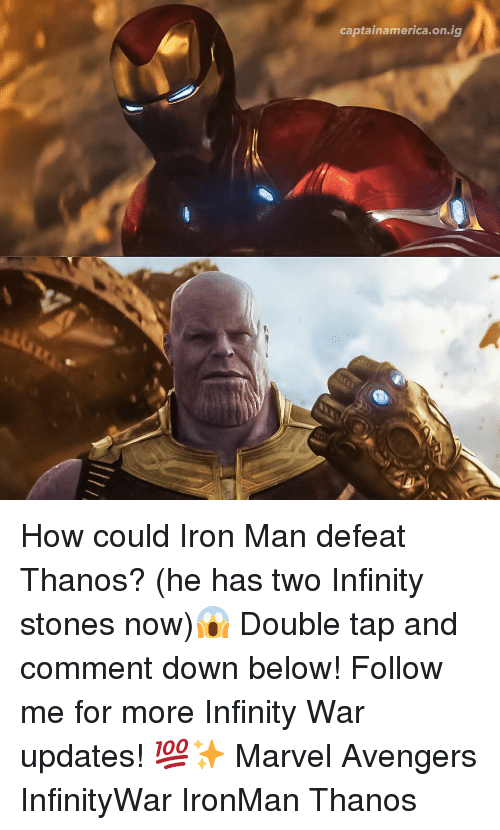 Captainamericaonig How Could Iron Man Defeat Thanos He Has Two