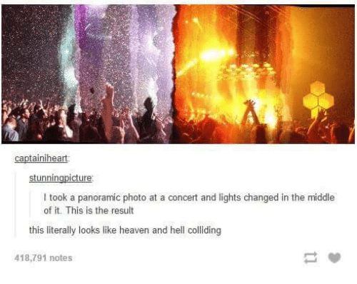 Heaven, The Middle, and Humans of Tumblr: captainiheart  I took a panoramic photo at a concert and lights changed in the middle  of it. This is the result  this literally looks like heaven and hell colliding  418,791 notes