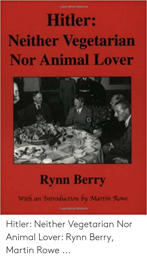 Martin, Animal, and Hitler: Capyded  Hitler:  Neither Vegetarian  Nor Animal Lover  Rynn Berry  With an Introduction by Martin Rowe  Croyritnd Msleta Hitler: Neither Vegetarian Nor Animal Lover: Rynn Berry, Martin Rowe ...
