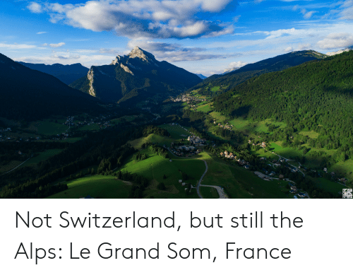 France, Switzerland, and Grand: CAPYR  PIERR Not Switzerland, but still the Alps: Le Grand Som, France