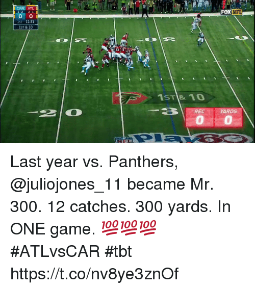 Memes, Nfl, and Tbt: CAR ATL  1-2 2-1  LFOX  NFL  1ST 11:31  ST & 10  95  1ST & 10  REC  YARDS  NIF Last year vs. Panthers, @juliojones_11 became Mr. 300.  12 catches. 300 yards. In ONE game. 💯💯💯 #ATLvsCAR #tbt https://t.co/nv8ye3znOf