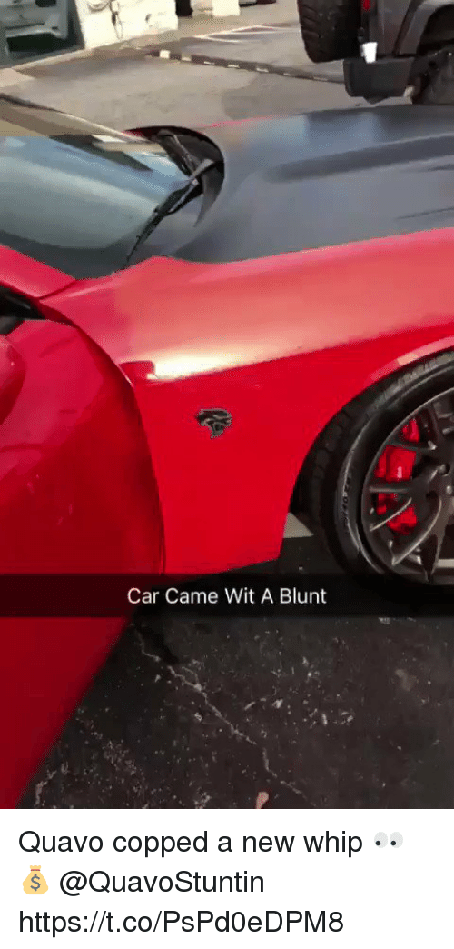 Memes, Quavo, and Whip: Car Came Wit A Blunt Quavo copped a new whip 👀💰 @QuavoStuntin https://t.co/PsPd0eDPM8
