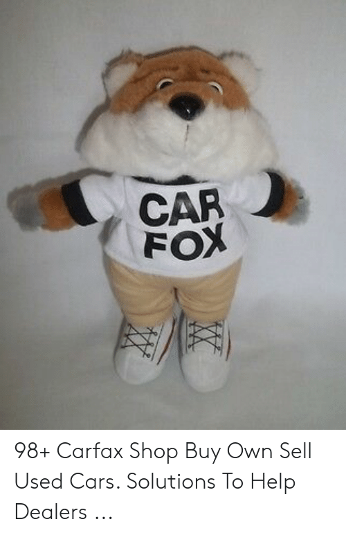 Car Fox 98 Carfax Shop Buy Own Sell Used Cars Solutions To Help