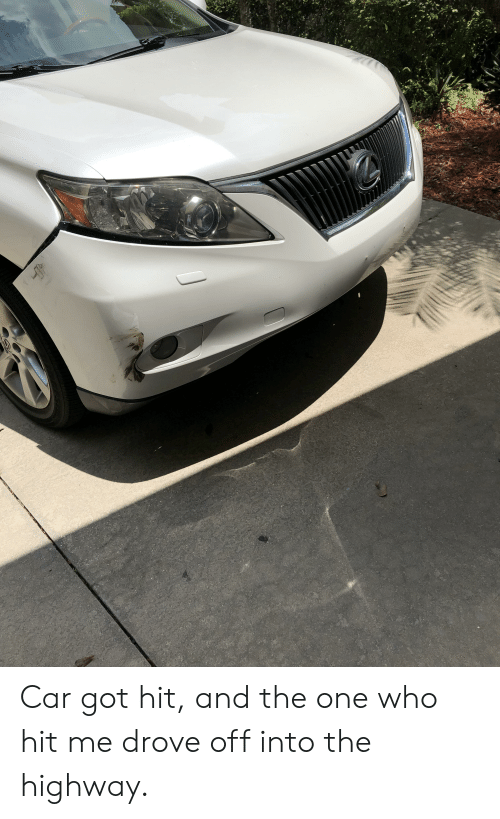 Car Got Hit and the One Who Hit Me Drove Off Into the Highway | Got